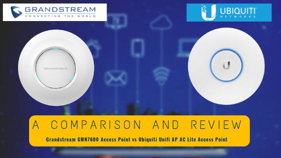 UniFi AC Lite AP and Grandstream GWN7600 Review and